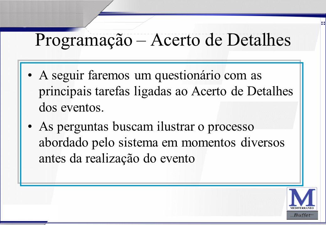 24/07/2003 Programação – Acerto de Detalhes A seguir faremos um questionário com as principais tarefas ligadas ao Acerto de Detalhes dos eventos. As p