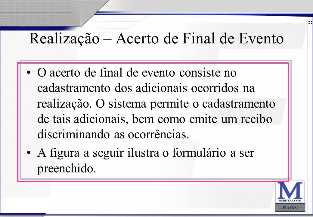 24/07/2003 Realização – Acerto de Final de Evento O acerto de final de evento consiste no cadastramento dos adicionais ocorridos na realização. O sist