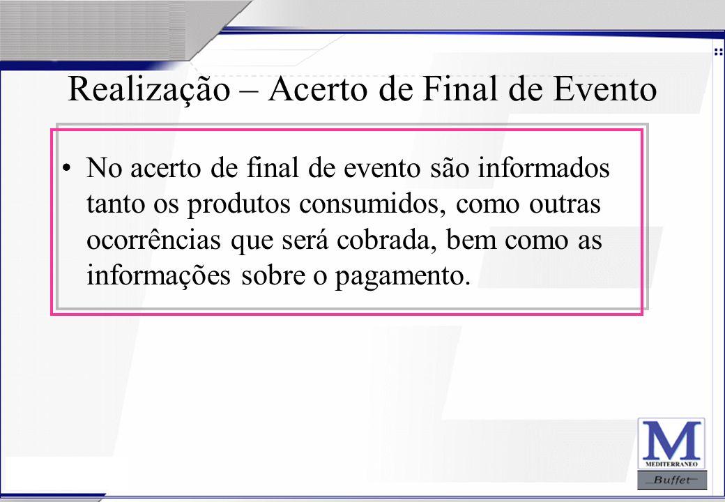 24/07/2003 Realização – Acerto de Final de Evento No acerto de final de evento são informados tanto os produtos consumidos, como outras ocorrências qu