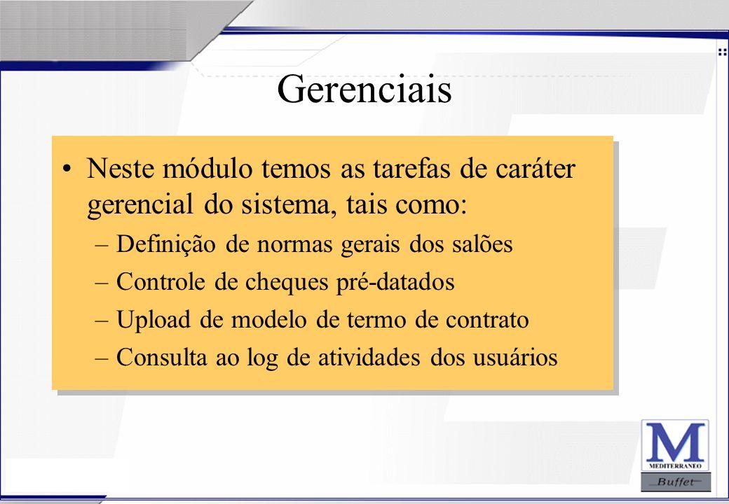 24/07/2003 Gerenciais Neste módulo temos as tarefas de caráter gerencial do sistema, tais como: –Definição de normas gerais dos salões –Controle de ch