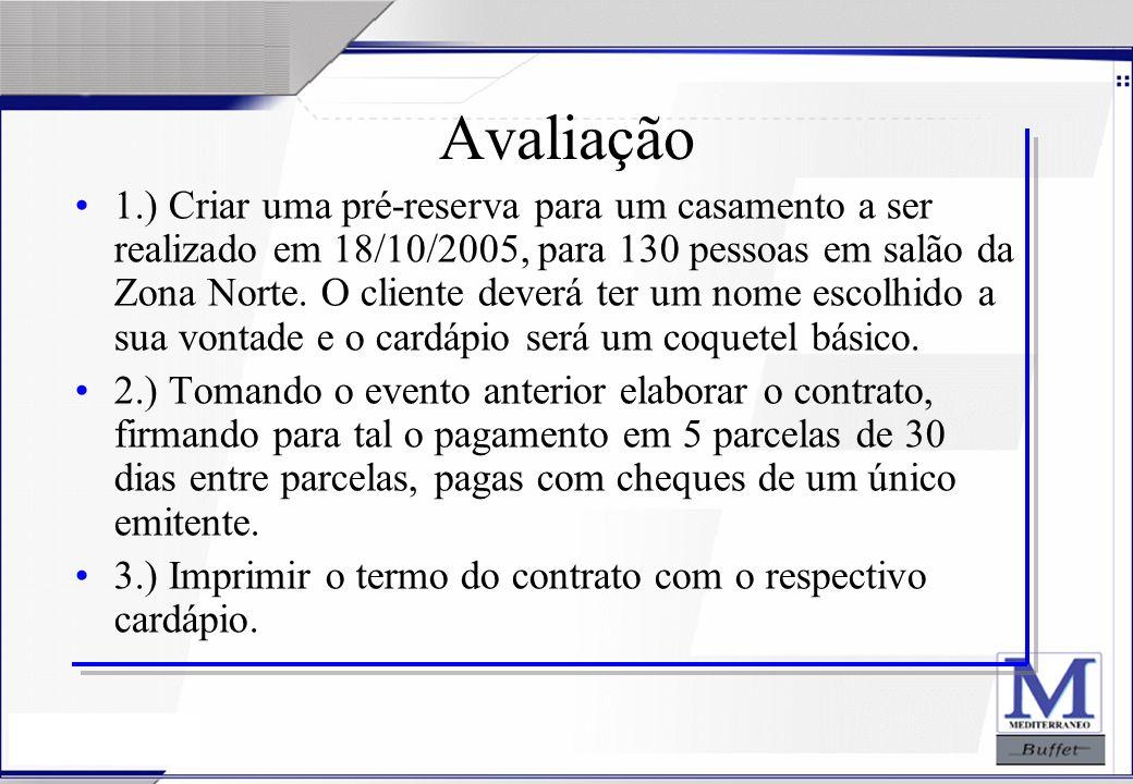24/07/2003 Avaliação 1.) Criar uma pré-reserva para um casamento a ser realizado em 18/10/2005, para 130 pessoas em salão da Zona Norte. O cliente dev