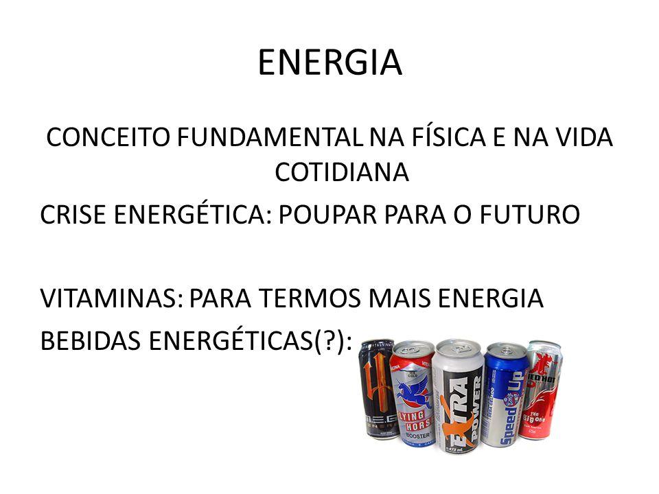 DIFERENTES FORMAS ENERGIA CINÉTICA: Movimento -> ½ mv² térmica e sonora: associadas com movimento de átomos e moléculas ENERGIA POTENCIAL: Posições e configurações de campos de forças: gravitacional, elétrica, nuclear química e luminosa: origem eletromagnética