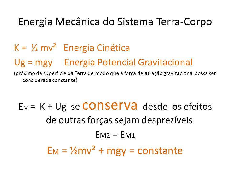 Energia Mecânica do Sistema Terra-Corpo K = ½ mv² Energia Cinética Ug = mgy Energia Potencial Gravitacional (próximo da superfície da Terra de modo qu