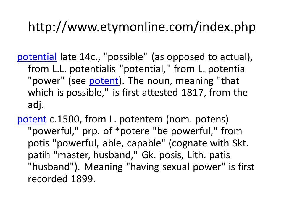 http://www.etymonline.com/index.php potentialpotential late 14c.,