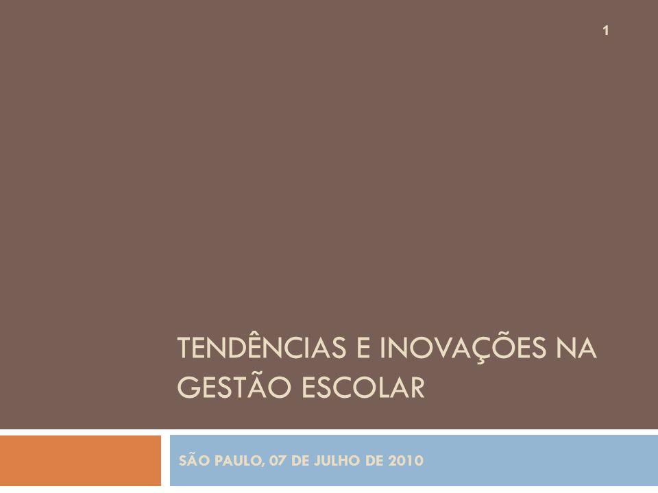 TENDÊNCIAS E INOVAÇÕES NA GESTÃO ESCOLAR 1 SÃO PAULO, 07 DE JULHO DE 2010