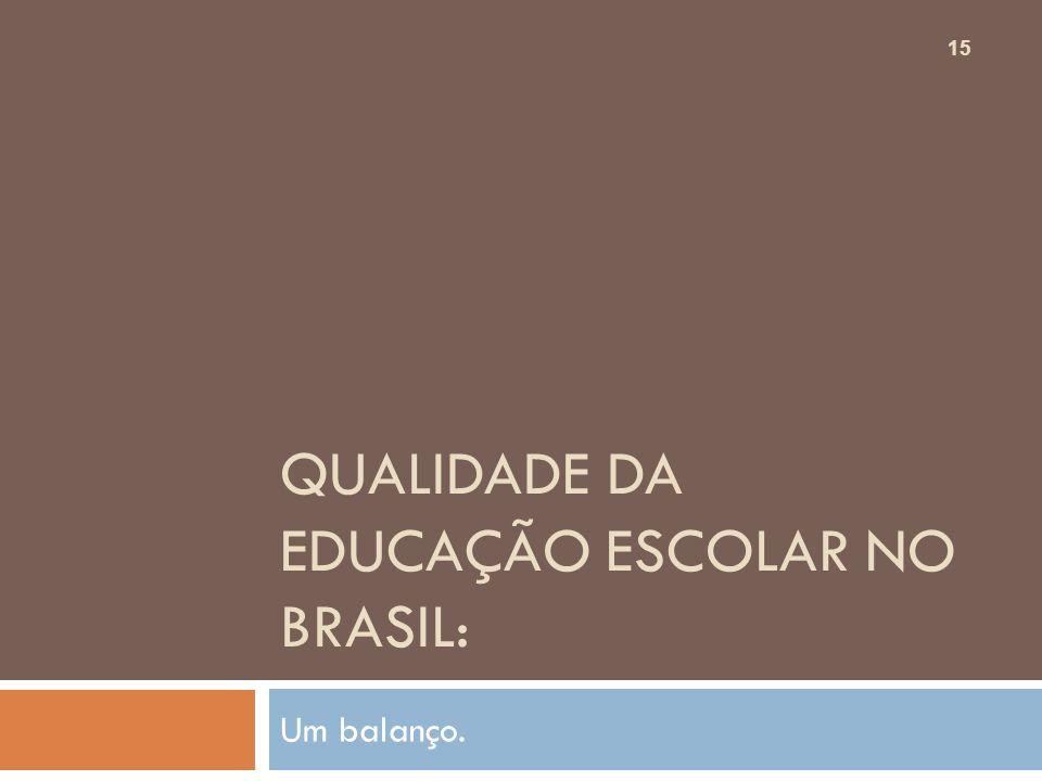 QUALIDADE DA EDUCAÇÃO ESCOLAR NO BRASIL: Um balanço. 15