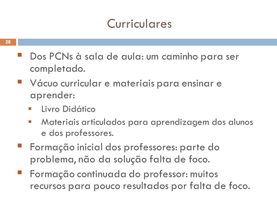 Curriculares 28 Dos PCNs à sala de aula: um caminho para ser completado. Vácuo curricular e materiais para ensinar e aprender: Livro Didático Materiai