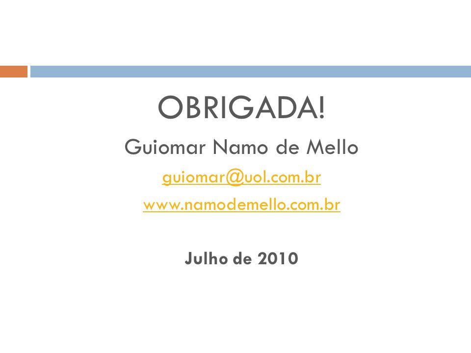 OBRIGADA! Guiomar Namo de Mello guiomar@uol.com.br www.namodemello.com.br Julho de 2010