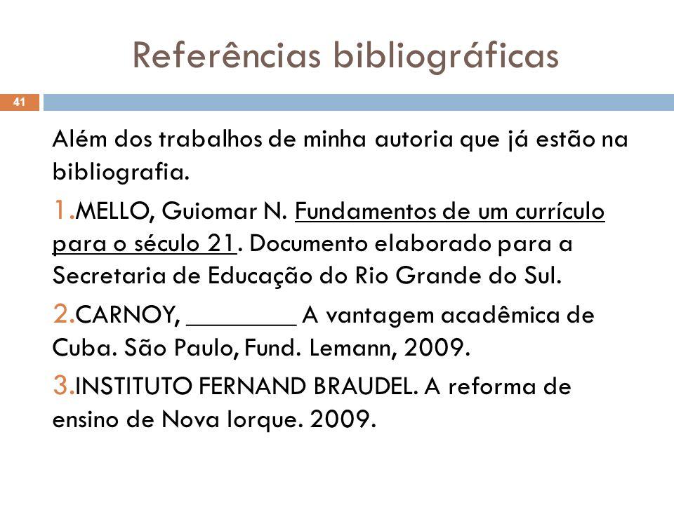 Referências bibliográficas Além dos trabalhos de minha autoria que já estão na bibliografia. 1. MELLO, Guiomar N. Fundamentos de um currículo para o s
