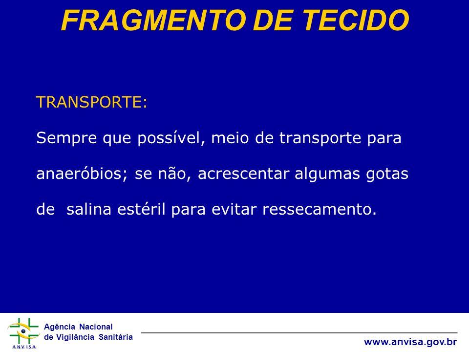 Agência Nacional de Vigilância Sanitária www.anvisa.gov.br TRANSPORTE: Sempre que possível, meio de transporte para anaeróbios; se não, acrescentar al