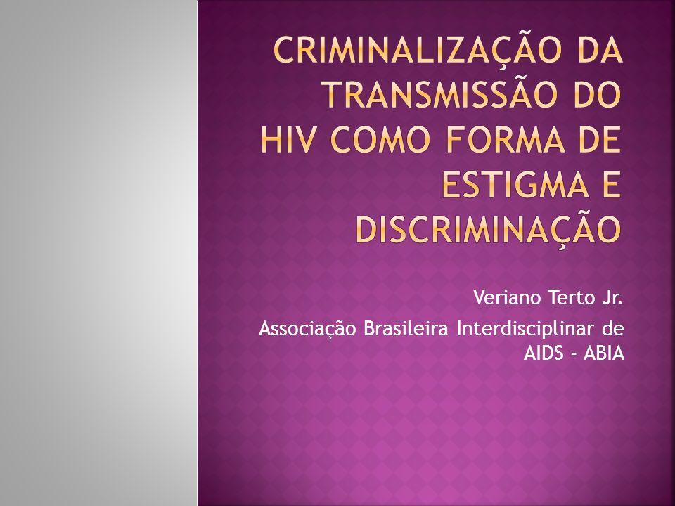 Revendo conceitos estigma e discriminação Relações entre estigma, discriminação e criminalização da transmissão do HIV A importância da pesquisa e mobilização social como resposta