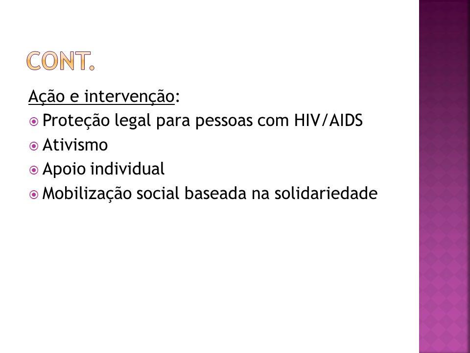 Ação e intervenção: Proteção legal para pessoas com HIV/AIDS Ativismo Apoio individual Mobilização social baseada na solidariedade