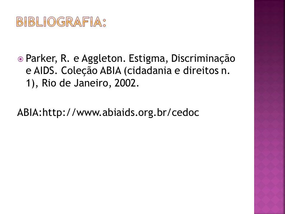 Parker, R. e Aggleton. Estigma, Discriminação e AIDS. Coleção ABIA (cidadania e direitos n. 1), Rio de Janeiro, 2002. ABIA:http://www.abiaids.org.br/c