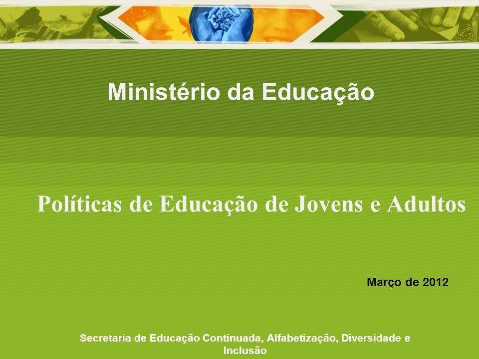 Políticas de Educação de Jovens e Adultos Ministério da Educação Secretaria de Educação Continuada, Alfabetização, Diversidade e Inclusão Março de 201