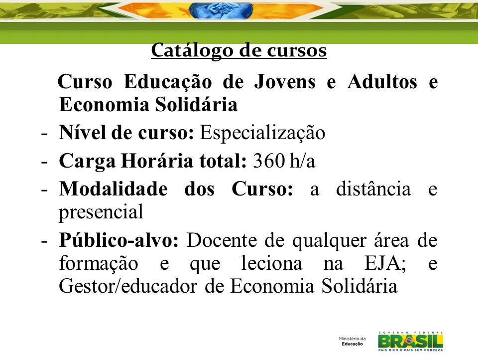 Catálogo de cursos Curso Educação de Jovens e Adultos e Economia Solidária -Nível de curso: Especialização -Carga Horária total: 360 h/a -Modalidade d
