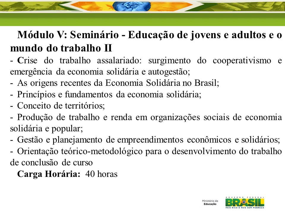 Módulo V: Seminário - Educação de jovens e adultos e o mundo do trabalho II -Crise do trabalho assalariado: surgimento do cooperativismo e emergência