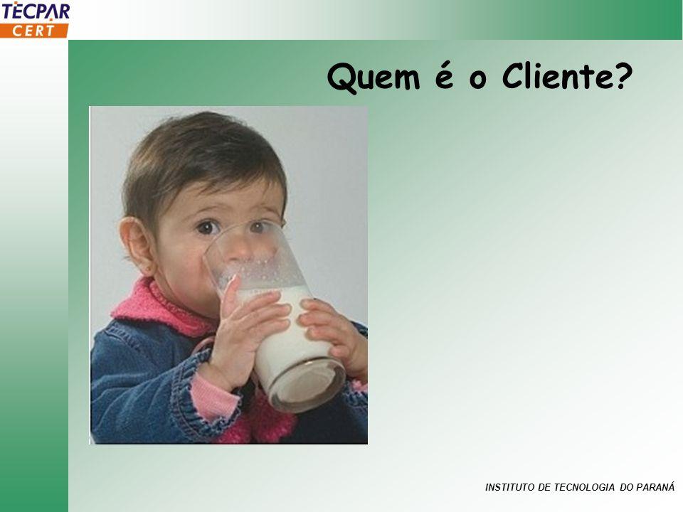 INSTITUTO DE TECNOLOGIA DO PARANÁ Quem é o Cliente?