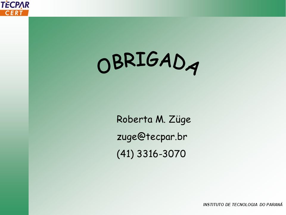 INSTITUTO DE TECNOLOGIA DO PARANÁ Roberta M. Züge zuge@tecpar.br (41) 3316-3070