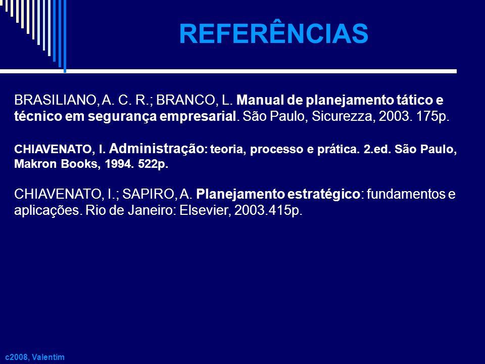 REFERÊNCIAS c2008, Valentim BRASILIANO, A. C. R.; BRANCO, L. Manual de planejamento tático e técnico em segurança empresarial. São Paulo, Sicurezza, 2