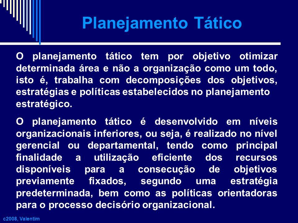 O planejamento tático tem por objetivo otimizar determinada área e não a organização como um todo, isto é, trabalha com decomposições dos objetivos, e
