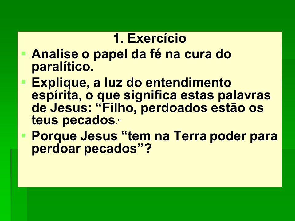 1. Exercício Analise o papel da fé na cura do paralítico. Analise o papel da fé na cura do paralítico. Explique, a luz do entendimento espírita, o que