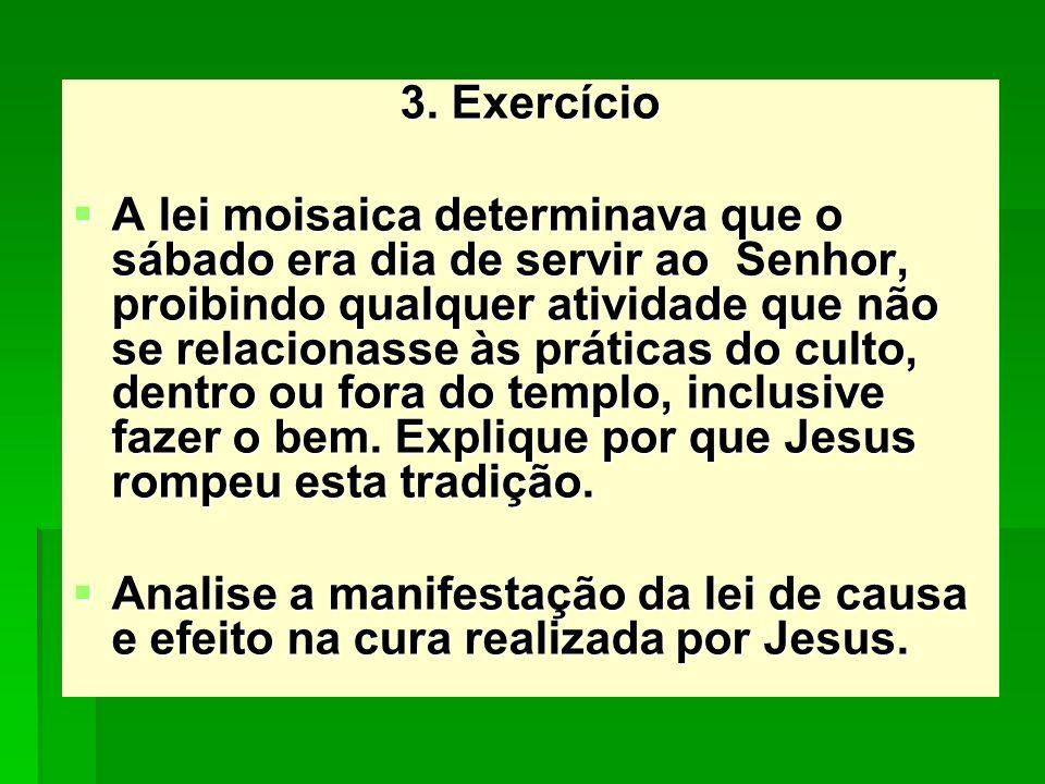 3. Exercício A lei moisaica determinava que o sábado era dia de servir ao Senhor, proibindo qualquer atividade que não se relacionasse às práticas do