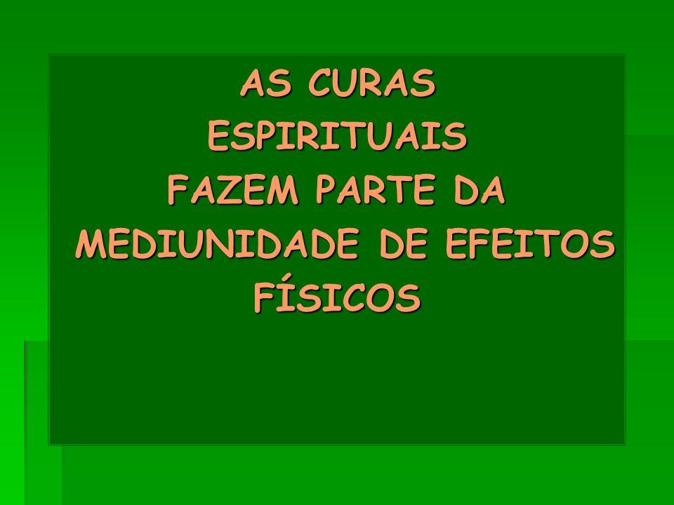 AS CURAS ESPIRITUAIS FAZEM PARTE DA MEDIUNIDADE DE EFEITOS MEDIUNIDADE DE EFEITOSFÍSICOS