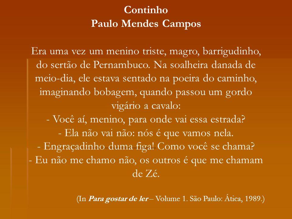 Continho Paulo Mendes Campos Era uma vez um menino triste, magro, barrigudinho, do sertão de Pernambuco. Na soalheira danada de meio-dia, ele estava s