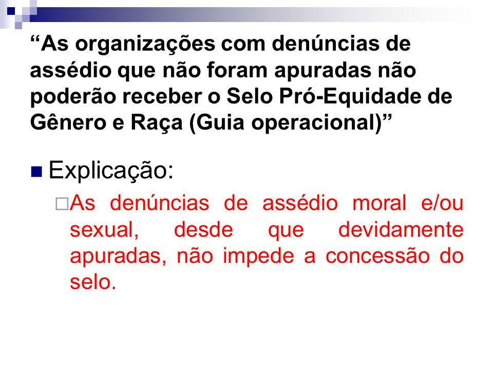 As organizações com denúncias de assédio que não foram apuradas não poderão receber o Selo Pró-Equidade de Gênero e Raça (Guia operacional) Explicação