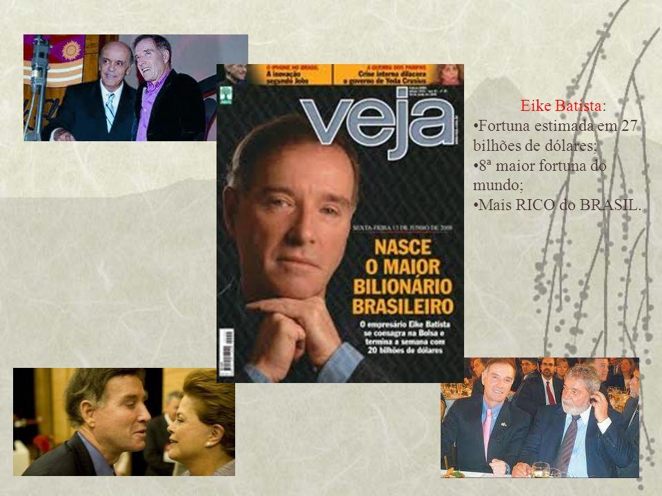 Eike Batista: Fortuna estimada em 27 bilhões de dólares; 8ª maior fortuna do mundo; Mais RICO do BRASIL.
