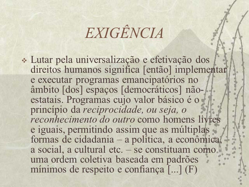 EXIGÊNCIA Lutar pela universalização e efetivação dos direitos humanos significa [então] implementar e executar programas emancipatórios no âmbito [do