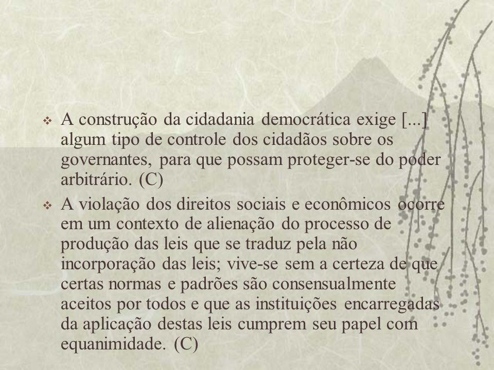 A construção da cidadania democrática exige [...] algum tipo de controle dos cidadãos sobre os governantes, para que possam proteger-se do poder arbit