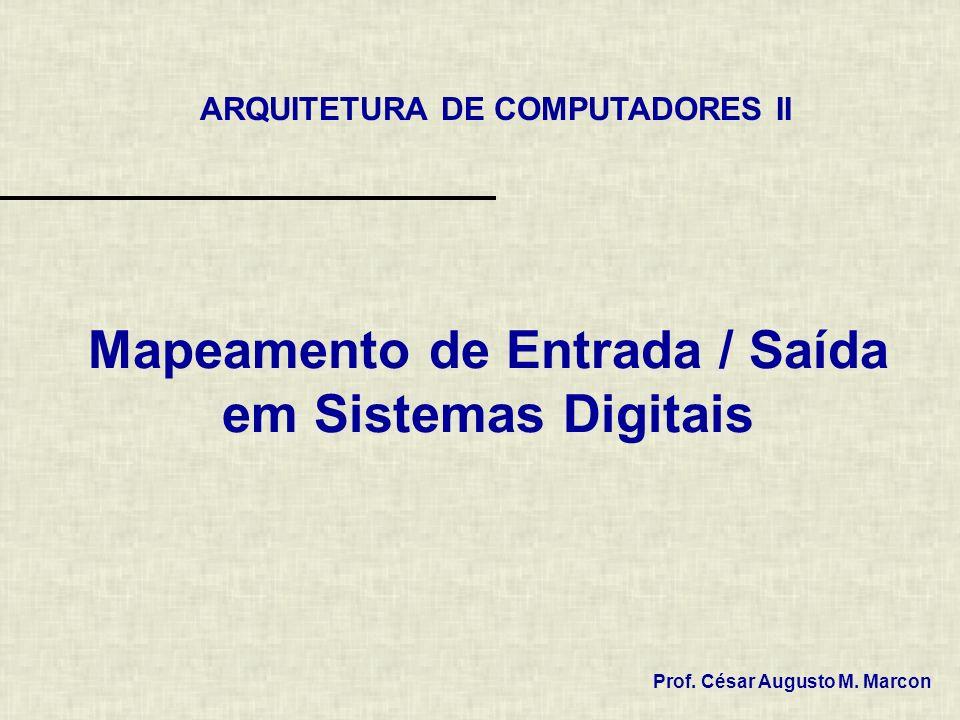 Mapeamento de Entrada / Saída em Sistemas Digitais ARQUITETURA DE COMPUTADORES II Prof. César Augusto M. Marcon