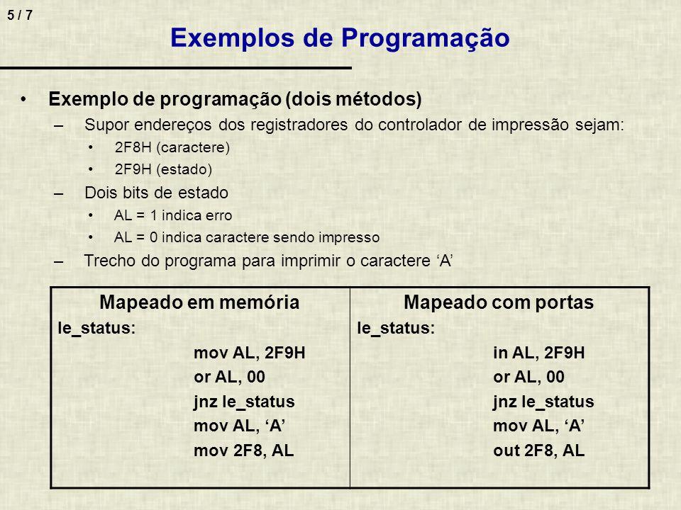 5 / 7 Exemplo de programação (dois métodos) – Supor endereços dos registradores do controlador de impressão sejam: 2F8H (caractere) 2F9H (estado) – Do