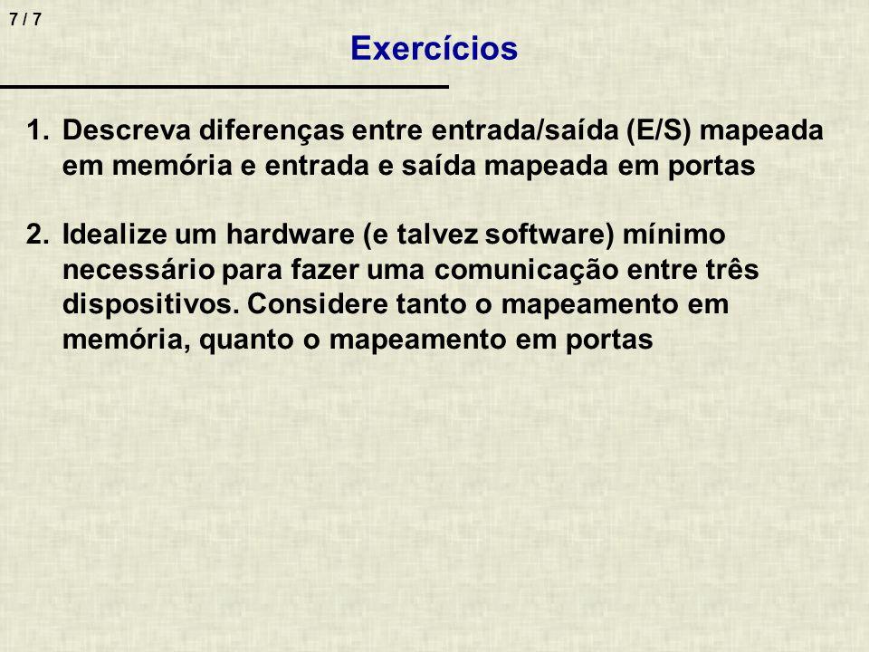 7 / 7 1.Descreva diferenças entre entrada/saída (E/S) mapeada em memória e entrada e saída mapeada em portas 2.Idealize um hardware (e talvez software