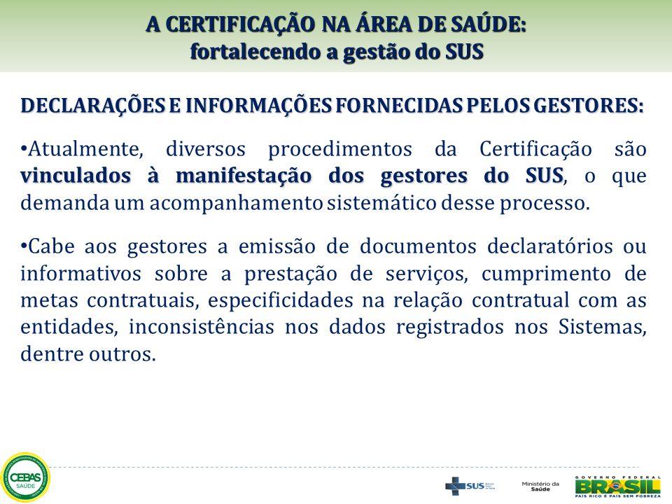 DECLARAÇÕES E INFORMAÇÕES FORNECIDAS PELOS GESTORES: vinculados à manifestação dos gestores do SUS Atualmente, diversos procedimentos da Certificação