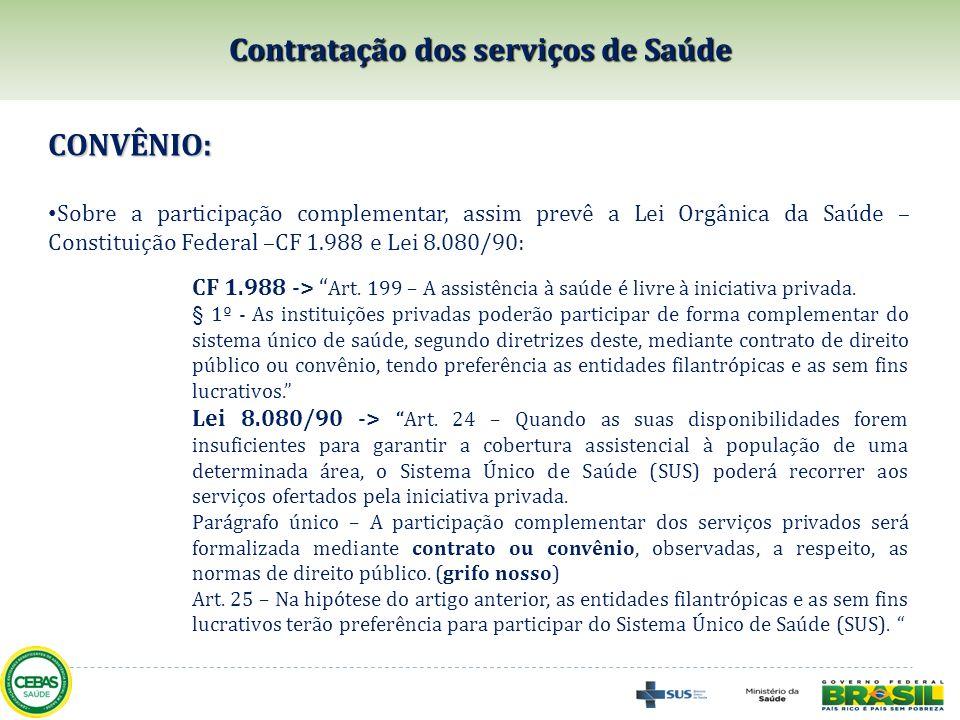 CONVÊNIO E CUMPRIMENTO DE METAS: Acordão do TCU – Obrigatoriedade da formalização da contratação da prestação de serviços de Saúde (Prestador e Gestor); Programas de Contratualização: Hospitais de Ensino Públicos e Privados (Destina recurso de incentivo); e Programa de reestruturação e Contratualização dos Hospitais Filantrópicos; convênio/instrumento congênere requisito fundamental para a obtenção do CEBAS A existência de convênio/instrumento congênere firmado com o gestor do SUS é requisito fundamental para a obtenção do CEBAS, o que possibilita o fortalecimento e a qualificação da relação entre gestores e prestadores; Contratação dos serviços de Saúde