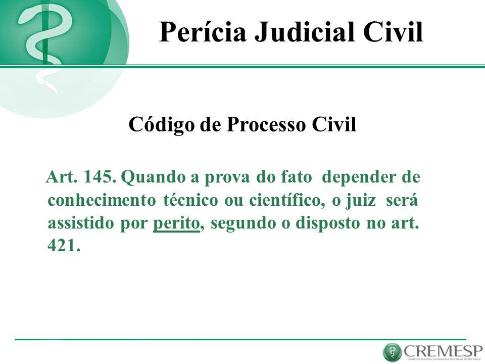 Código de Processo Civil Art. 145. Quando a prova do fato depender de conhecimento técnico ou científico, o juiz será assistido por perito, segundo o