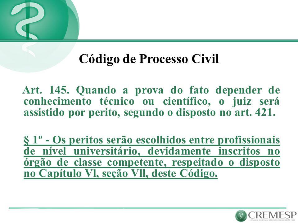 Art. 145. Quando a prova do fato depender de conhecimento técnico ou científico, o juiz será assistido por perito, segundo o disposto no art. 421. § 1