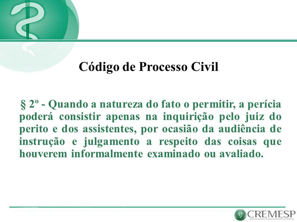 § 2º - Quando a natureza do fato o permitir, a perícia poderá consistir apenas na inquirição pelo juiz do perito e dos assistentes, por ocasião da aud