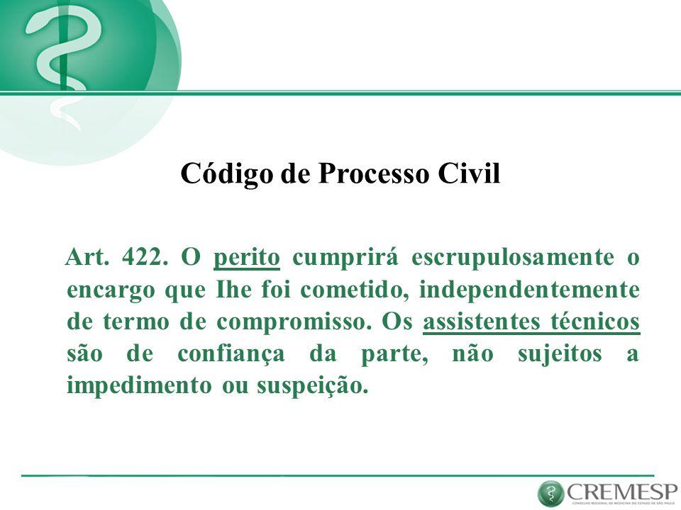 Código de Processo Civil Art. 422. O perito cumprirá escrupulosamente o encargo que Ihe foi cometido, independentemente de termo de compromisso. Os as