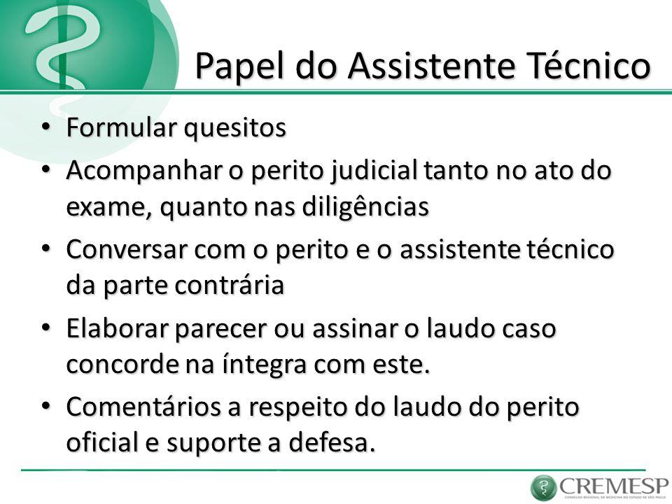Papel do Assistente Técnico Papel do Assistente Técnico Formular quesitos Formular quesitos Acompanhar o perito judicial tanto no ato do exame, quanto