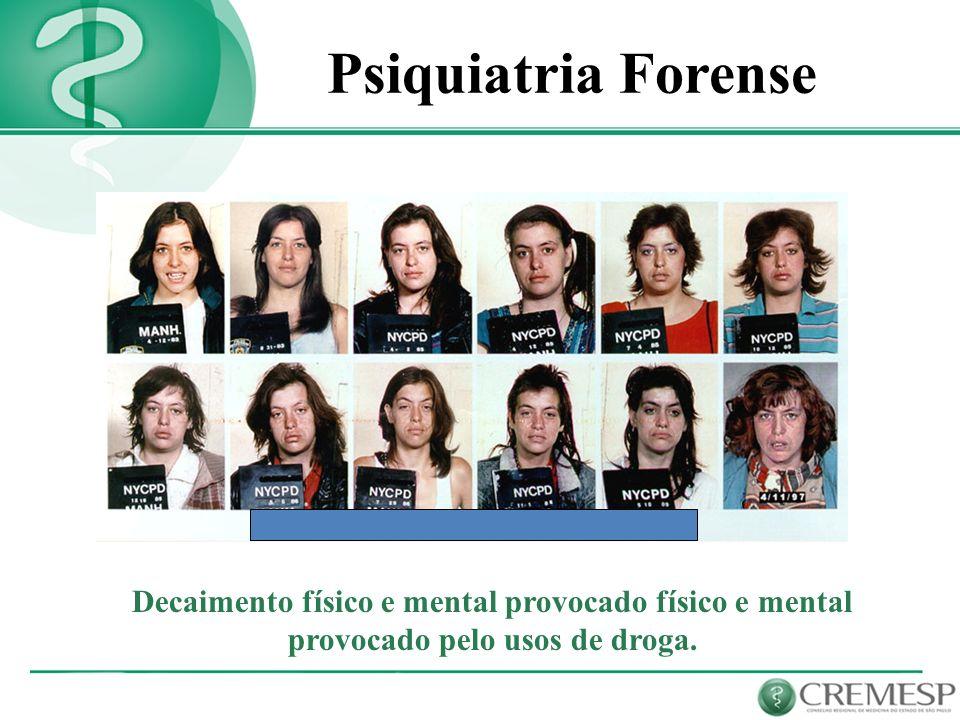 Decaimento físico e mental provocado físico e mental provocado pelo usos de droga. Psiquiatria Forense