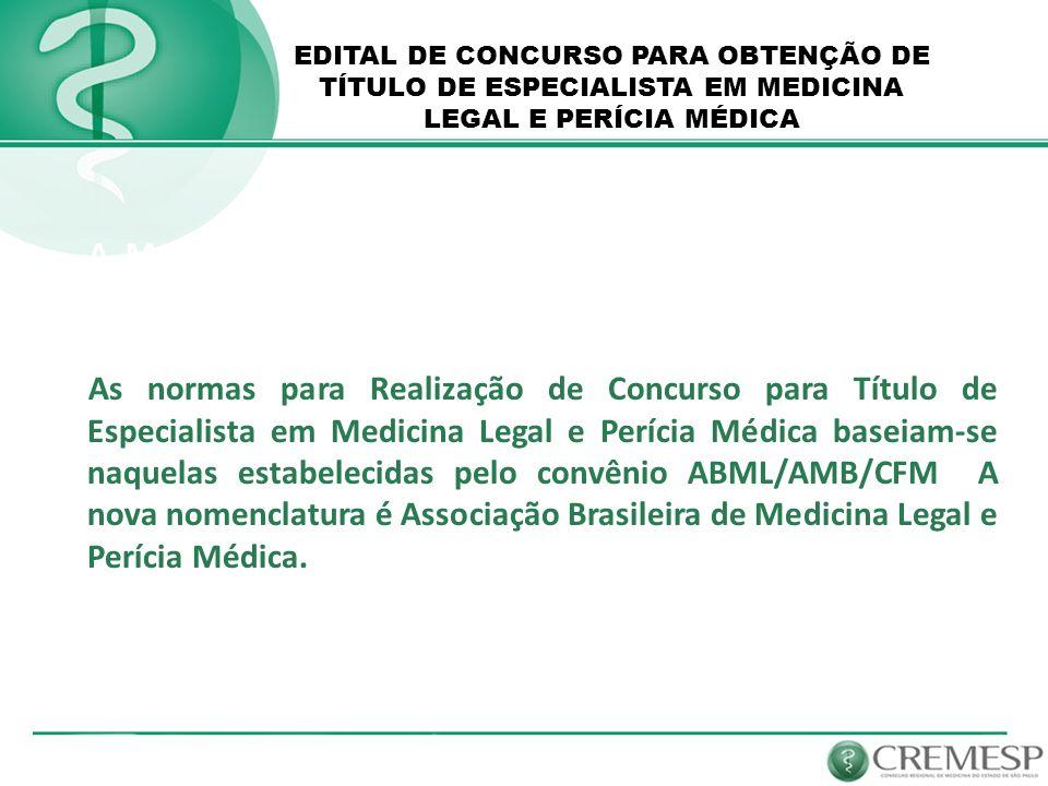 EDITAL DE CONCURSO PARA OBTENÇÃO DE TÍTULO DE ESPECIALISTA EM MEDICINA LEGAL E PERÍCIA MÉDICA A Medicina Legal e Perícia Médica é Especialidade Médica