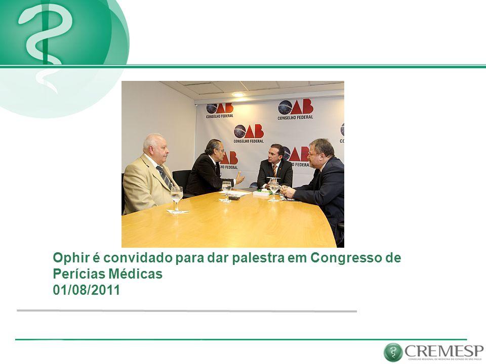 Ophir é convidado para dar palestra em Congresso de Perícias Médicas 01/08/2011