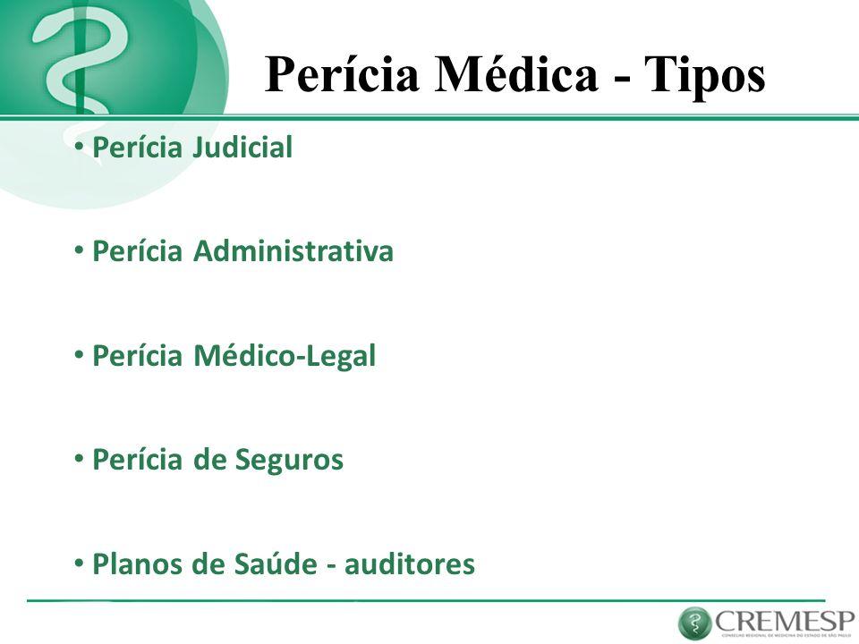 Perícia Médica - Tipos Perícia Judicial Perícia Administrativa Perícia Médico-Legal Perícia de Seguros Planos de Saúde - auditores