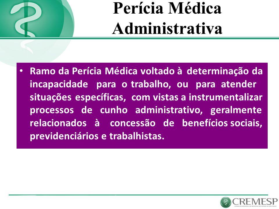 Perícia Médica Administrativa Ramo da Perícia Médica voltado à determinação da incapacidade para o trabalho, ou para atender situações específicas, co