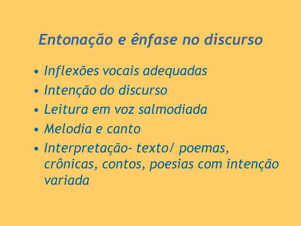 Entonação e ênfase no discurso Inflexões vocais adequadas Intenção do discurso Leitura em voz salmodiada Melodia e canto Interpretação- texto/ poemas,