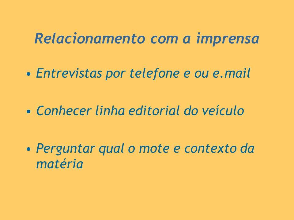 Relacionamento com a imprensa Entrevistas por telefone e ou e.mail Conhecer linha editorial do veículo Perguntar qual o mote e contexto da matéria