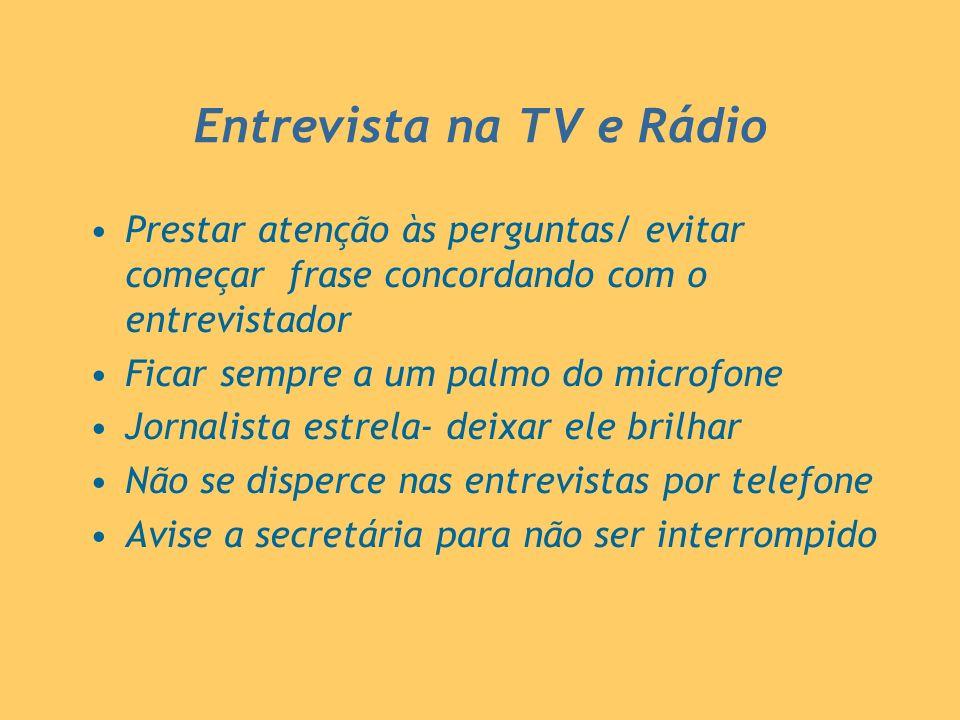Entrevista na TV e Rádio Prestar atenção às perguntas/ evitar começar frase concordando com o entrevistador Ficar sempre a um palmo do microfone Jorna